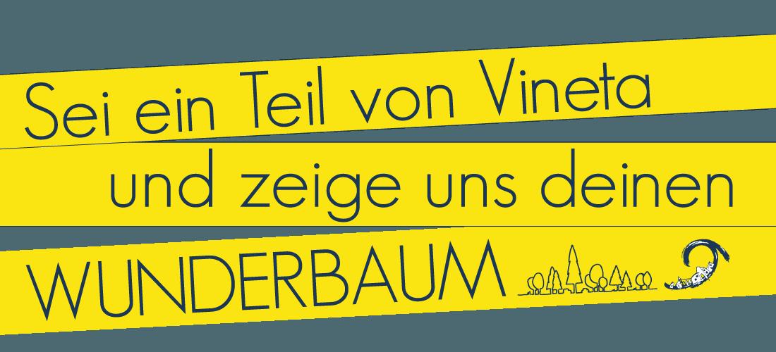Sei ein Teil von Vineta und zeige uns deinen Wunderbaum
